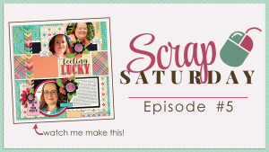 Scrap Saturday Episode 5